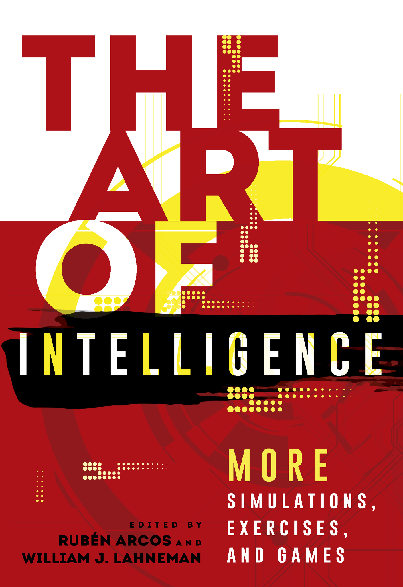 The Art of Intelligence: More Simulations, Exercises, and Games